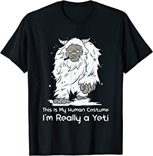 This Is My Human Costume I'm Really a Yeti Snowman Tee T-Shirt