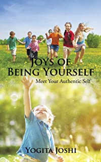 Joys of Being Yourself: Meet Your Authentic Self