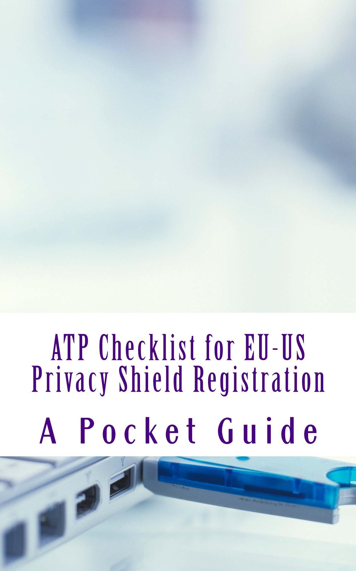 ATP Checklist for EU-US Privacy Shield Registration: A Pocket Guide