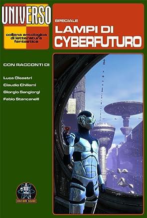 Lampi di cyberfuturo - speciale (Universo) (Collana Universo)