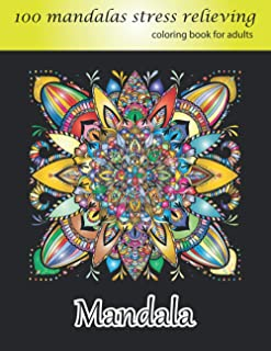 Coloring Book for Adults 100 Mandalas, Stress Relieving Mandala: Amazing Mandalas for Stress Relief and Relaxation, Design...