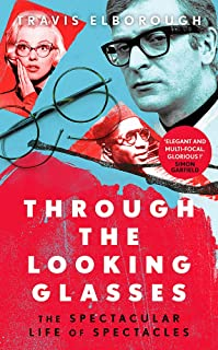 Through The Looking Glasses: 'Exuberant…glasses changed the world' Sunday Times