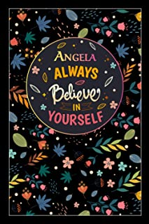 Angela Always Believe In Yourself: Lined Notebook/Journal Cute Gift for Angela, Elegant Inspirational Motivation Quotes Co...