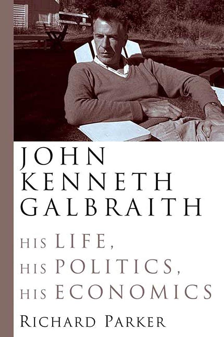 毛布夜間あそこJohn Kenneth Galbraith: His Life, His Politics, His Economics (English Edition)