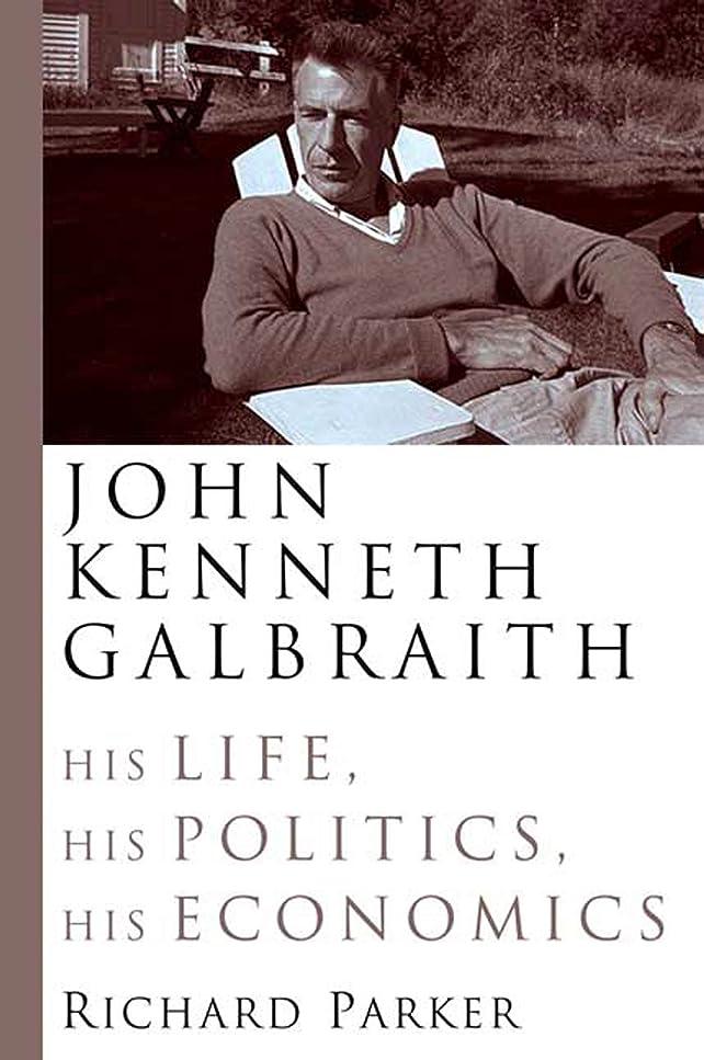 精度図非常にJohn Kenneth Galbraith: His Life, His Politics, His Economics (English Edition)