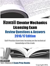 Hawaii Elevator Mechanics Licensing Exam Review Questions & Answers 2016/17 Edition: Self-Practice Exercises focusing on the technical knowledge of the trade