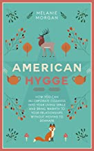American Hygge: How You Can Incorporate Coziness Into Your Living Space and Bring Warmth to Your Relationships Without Mov...