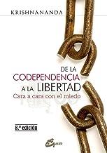 De la codependencia a la libertad. Cara a cara con el miedo (Psicoemoción)