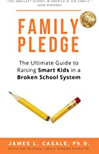 Family Pledge: The Ultimate Guide To Raising Smart Kids in a Broken School System (Common Sense Parenting Book 2)