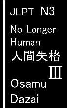No Longer Human - 3: JLPT N3