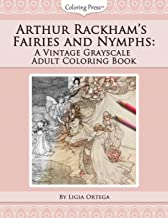 Arthur Rackham's Fairies and Nymphs: A Vintage Grayscale Adult Coloring Book (Vintage Grayscale Adult Coloring Books) (Vol...