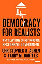 Democracy for Realists: Why Elections Do Not Produce Responsive Government (Princeton Studies in Political Behavior (4))