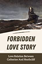 Forbidden Love Story: Love Relation Between Catherine And Heathcliff: Love Tale Of Catherine And Heathcliff