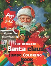Merry Christmas The Ultimate Santa claus Jumbo Coloring Book Age 3-12: Christmas Coloring Book for Kids Big Book of Large Print Winter Holiday ... and Seniors With 38 High-quality Illustration