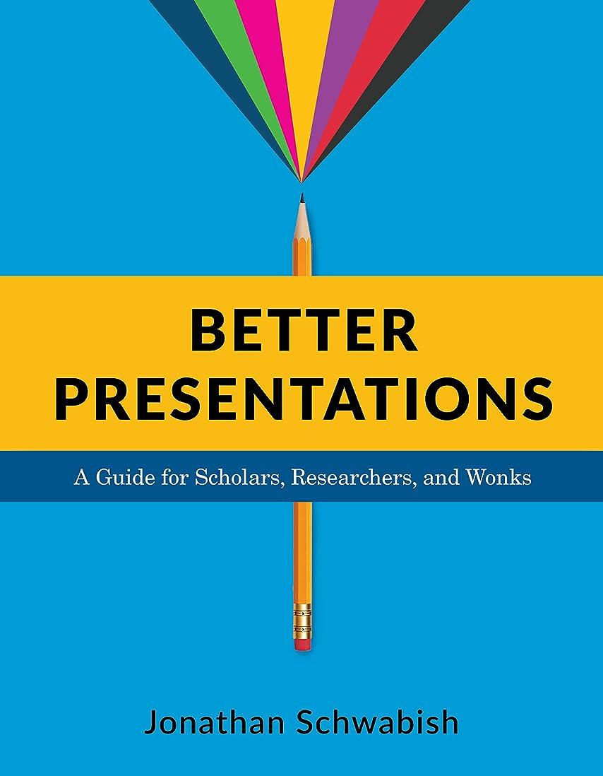 幸運なことに出くわすヘルメットBetter Presentations: A Guide for Scholars, Researchers, and Wonks (English Edition)