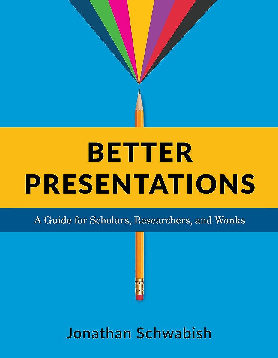 タンカー変な論争Better Presentations: A Guide for Scholars, Researchers, and Wonks (English Edition)