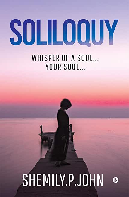 Soliloquy : Whisper of  a Soul… Your Soul… (English Edition)