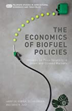 The Economics of Biofuel Policies: Impacts on Price Volatility in Grain and Oilseed Markets (Palgrave Studies in Agricultural Economics and Food Policy)