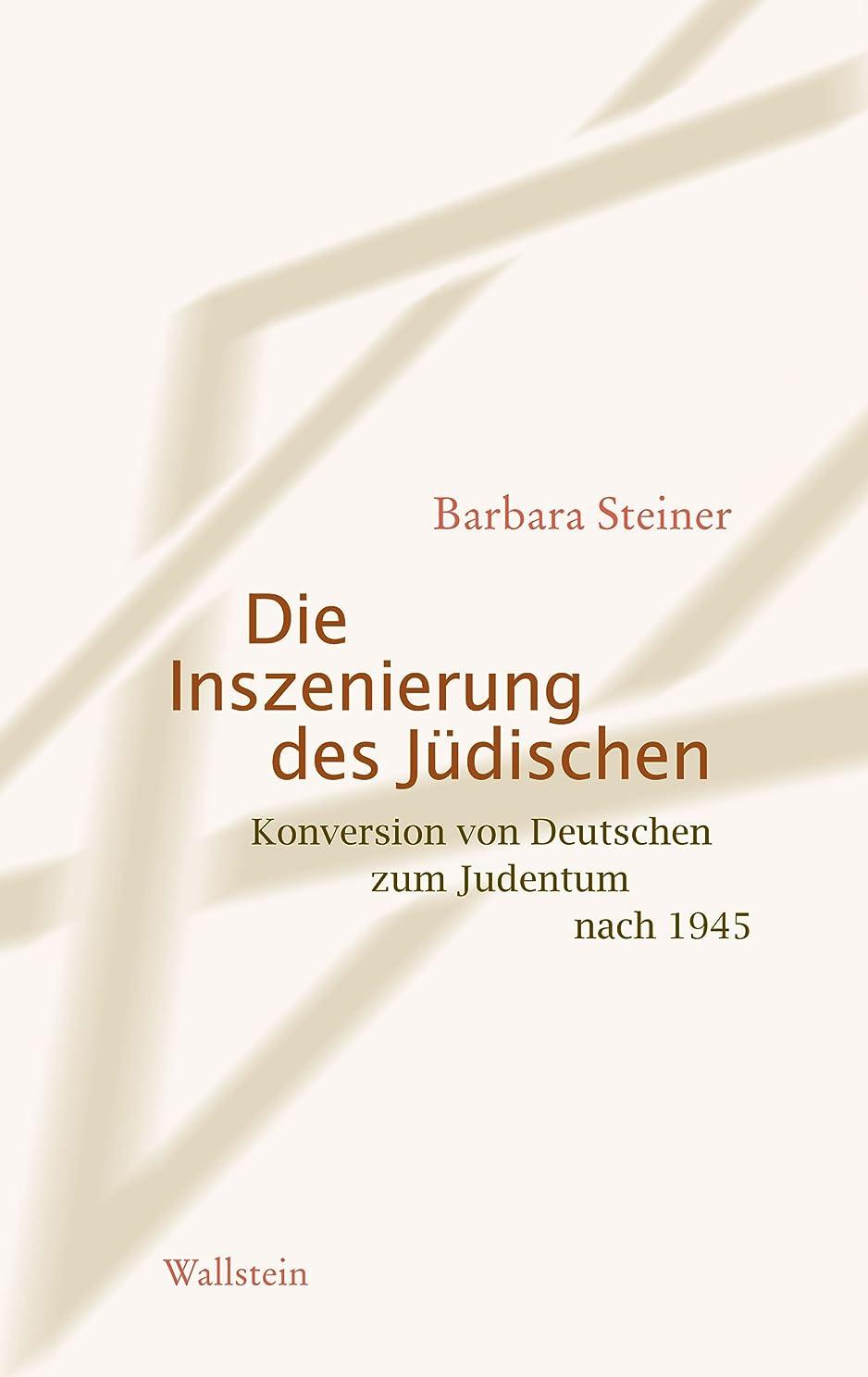 めんどり平行マークダウンDie Inszenierung des Jüdischen: Konversion von Deutschen zum Judentum nach 1945 (German Edition)