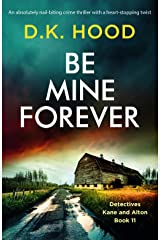 Be Mine Forever: An absolutely nail-biting crime thriller with a heart-stopping twist (Detectives Kane and Alton Book 11) Kindle Edition