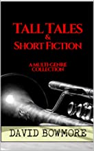 Tall Tales & Short Fiction: A Multi-Genre Collection (English Edition)