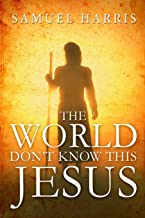 The World Don't Know This JESUS (The Amazing Life Story of Larry Goff) (Volume 1)