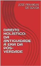 DIREITO HOLÍSTICO: DA ANTIGUIDADE À ERA DA PÓS-VERDADE (Portuguese Edition)