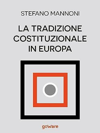La tradizione costituzionale in Europa. Tre itinerari nazionali tra diritto e storia: Inghilterra, Germania e Francia (goProf)