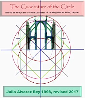 The cuadrature of the circle: Based on the plains of the Catedral of kingdom of Leon Spain (Cathedrals and pyramids Book 2)