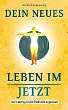 Dein neues Leben im Jetzt: Der Einstieg in die friedvolle Gegenwart (German Edition)