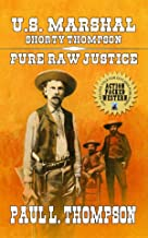 U.S. Marshal Shorty Thompson - Pure Raw Justice: Tales of the Old West Book 62