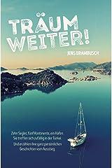 Träum weiter!: Zehn Segler, fünf Kontinente, ein Hafen. Sie treffen sich zufällig in der Türkei. Und erzählen ihre ganz persönlichen Geschichten vom Ausstieg Kindle Ausgabe