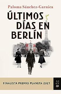 Últimos días en Berlín: Finalista Premio Planeta 2021 (Autores Españoles e Iberoamericanos)