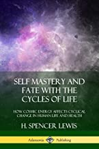Self Mastery and Fate with the Cycles of Life: How Cosmic Energy Affects Cyclical Change in Human Life and Health