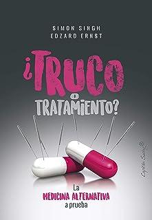 ¿Truco o tratamiento?: La medicina alternativa a prueba (Ensayo) (Spanish Edition)
