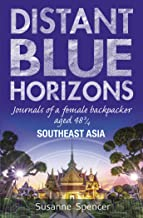 DISTANT BLUE HORIZONS : SOUTHEAST ASIA: Journals of a Female Backpacker aged 48 ¾ (Travel Tales)