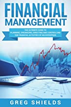 Financial Management: The Ultimate Guide to Planning, Organizing, Directing, and Controlling the Financial Activities of an Enterprise