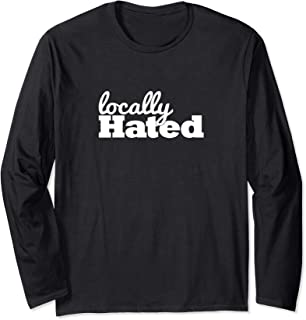 Locally Hated Long Sleeve T-Shirt