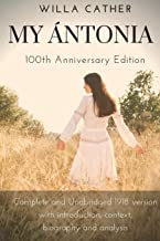 Willa Cather My Antonia 100th Anniversary Edition: Complete and Unabridged 1918 version with introduction, context, biography and analysis