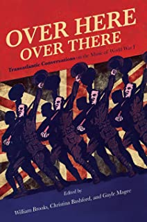 Over Here, Over There: Transatlantic Conversations on the Music of World War I