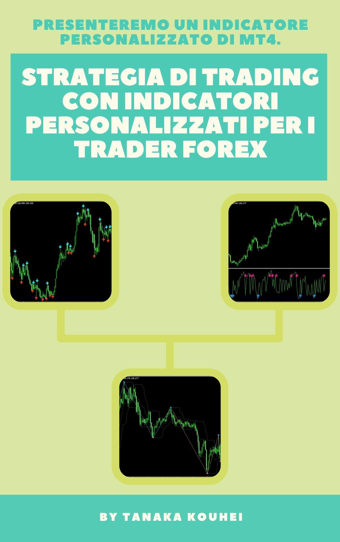 Strategia di trading con indicatori personalizzati per i trader Forex: Ottieni un indicatore personalizzato per MT4. (Italian Edition)