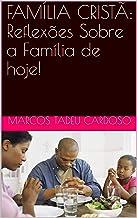 FAMÍLIA CRISTÃ: Reflexões Sobre a Família de hoje! (Portuguese Edition)