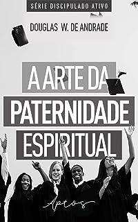 A arte da paternidade espiritual: Aptos (Discipulado ativo)
