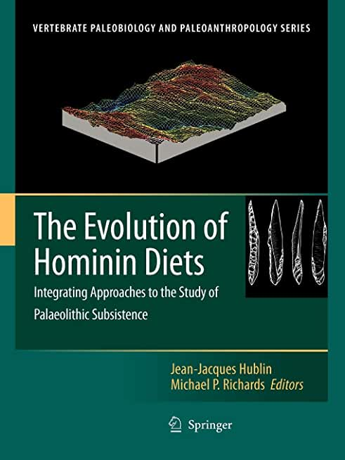 The Evolution of Hominin Diets: Integrating Approaches to the Study of Palaeolithic Subsistence