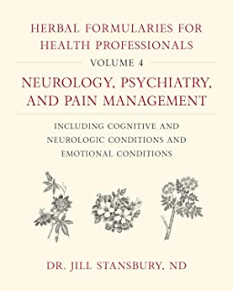 Herbal Formularies for Health Professionals, Volume 4: Neurology, Psychiatry, and Pain Management, including Cognitive and...