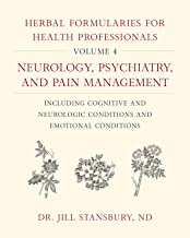 Herbal Formularies for Health Professionals, Volume 4: Neurology, Psychiatry, and Pain Management, including Cognitive and Neurologic Conditions and Emotional Conditions