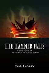 The Hammer Falls: The Hammer Falls finds Jack and his fellow warriors up against a growing demonic incursion. (Hidden Thrones Book 4) Kindle Edition
