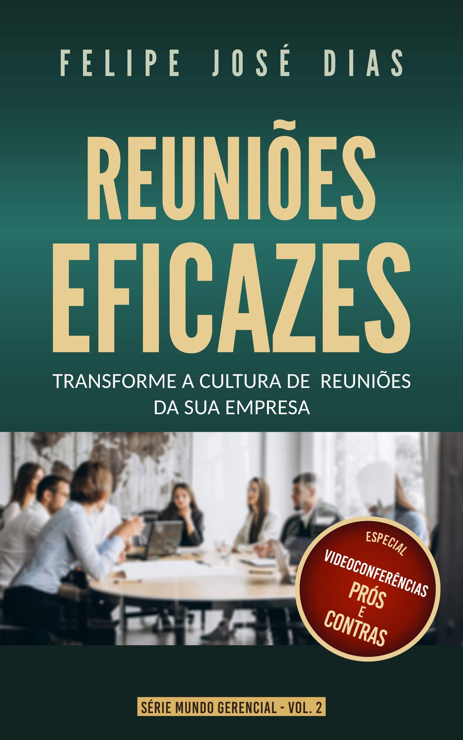 Reuniões Eficazes: Transforme a Cultura de Reuniões de Sua Empresa (Mundo Gerencial Livro 2) (Portuguese Edition)