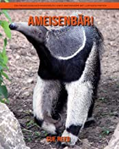 Ameisenbär! Ein pädagogisches Kinderbuch über Ameisenbär mit lustigen Fakten (German Edition)