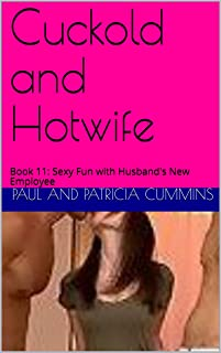 Cuckold and Hotwife: A Married Couple Confess: Book 11: Sexy Fun with Husband's New Employee